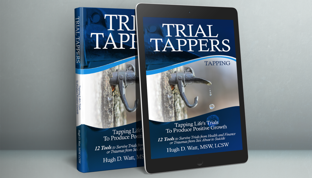 Trial Tappers: Tapping Life's Trials To Produce Positive Growth, 12 Tools To Survive Trials From Health And Finance Or Traumas From Sex Abuse To Suicide