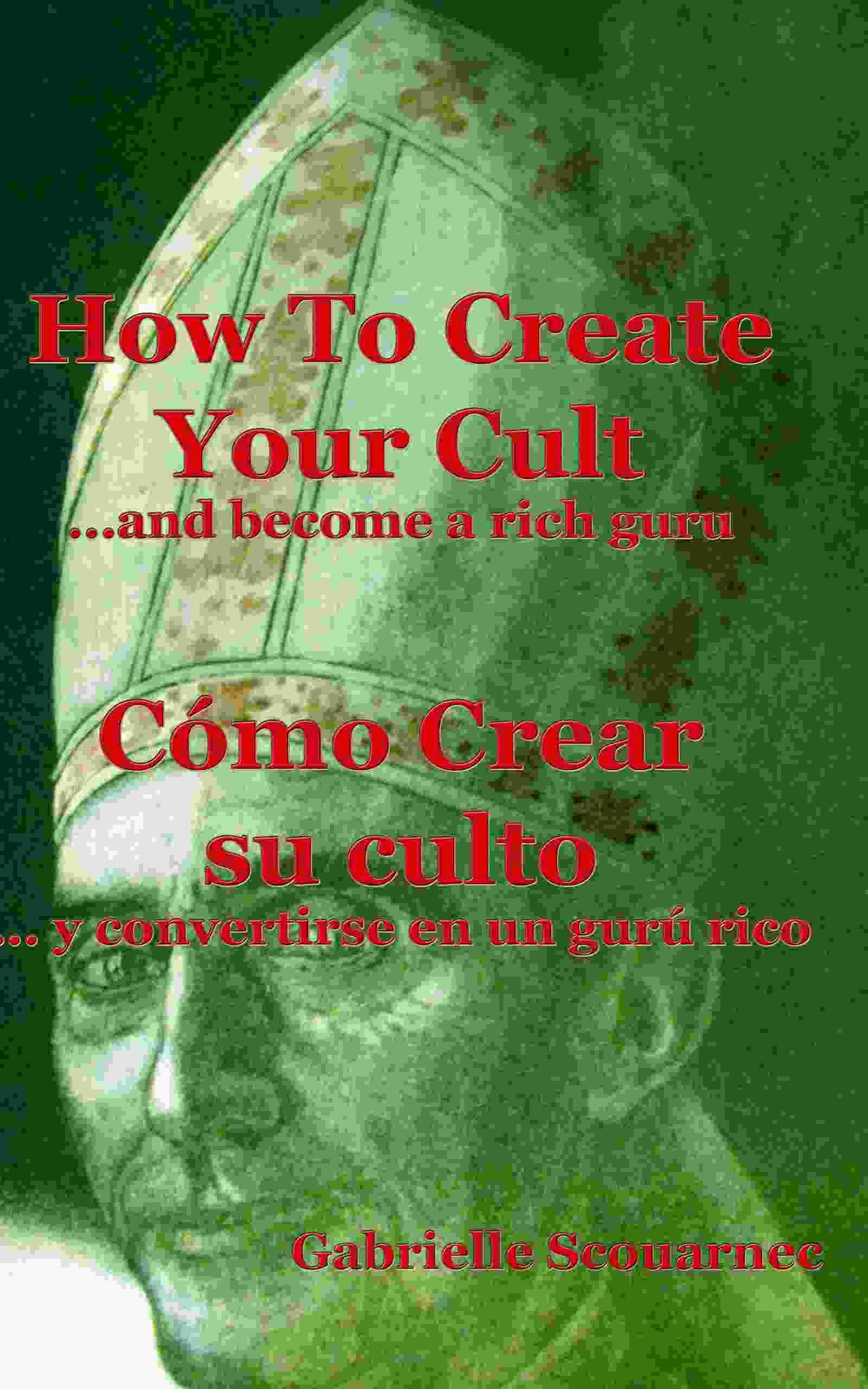 How To Create Your Cult…And Become A Rich Guru / Cómo Crear Su Culto... Y Convertirse En Un Gurú Rico