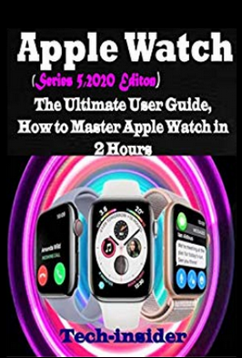 Apple Watch (Series 5, 2020 Edition): The Ultimate user Guide, How to master Apple watch in 2 Hours