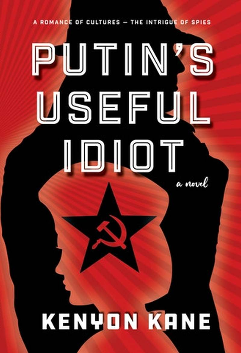 Putin's Useful Idiot — Fiction-Historical-Espionage Thriller