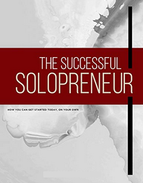 The Successful Solopreneur: How to Make it On Your Own